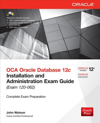 Oca Oracle Database 12c Administration I Exam Guide (Exam 1z0-xxx) By Watson, John