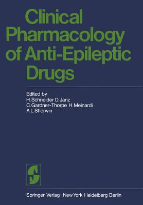 Clinical Pharmacology of Anti-epileptic Drugs By Schneider, H. (EDT)/ Janz, D. (EDT)/ Gardner - Thorpe, C. (EDT)/ Meinardi, H. (EDT)/ Sherwin, A. L. (EDT)